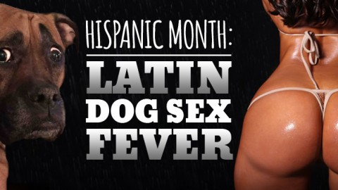 Hispanic Month: Latin Dog Sex Fever!