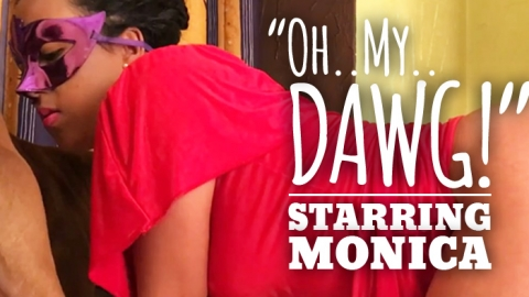 """Oh My Dawg!"": Starring Monica"