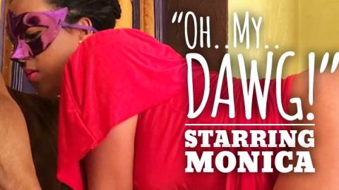"""Oh My Dawg!"": Starring Monica"